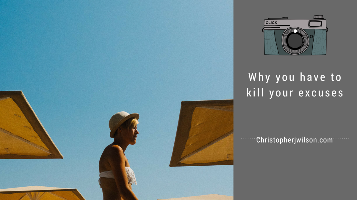 Why you have to kill your excuses